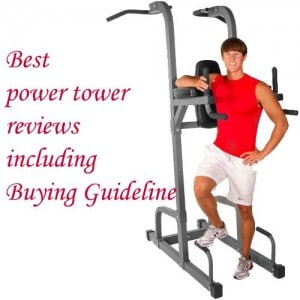 Best power tower reviews including Buying Guideline