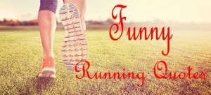 Funny running quotes – a collection of funny quotations about running
