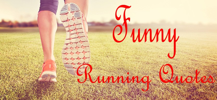 Funny running quotes - a collection of funny quotations about running