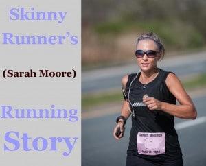 Skinny Runner's (Sarah Moore) Running Story